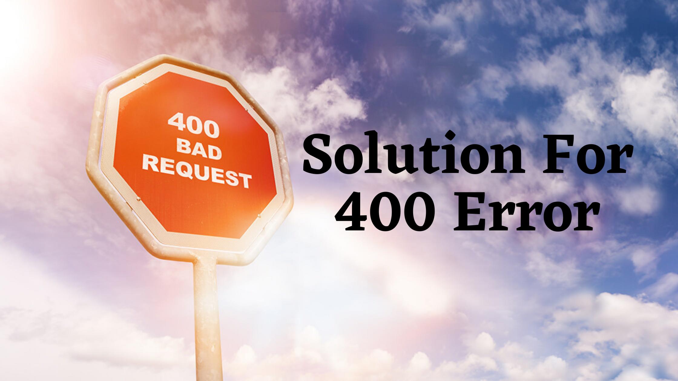 400 Error -solution