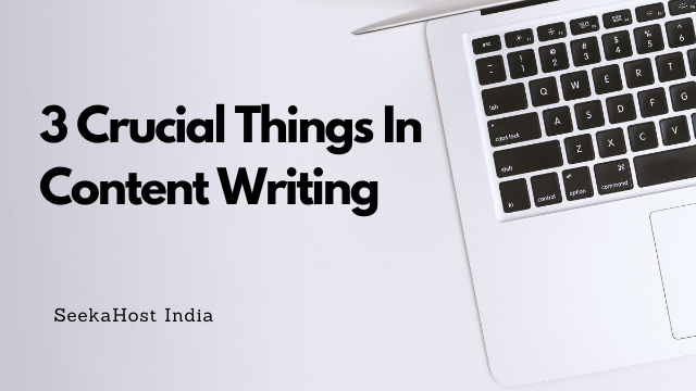 3 Crucial Things in Content Writing